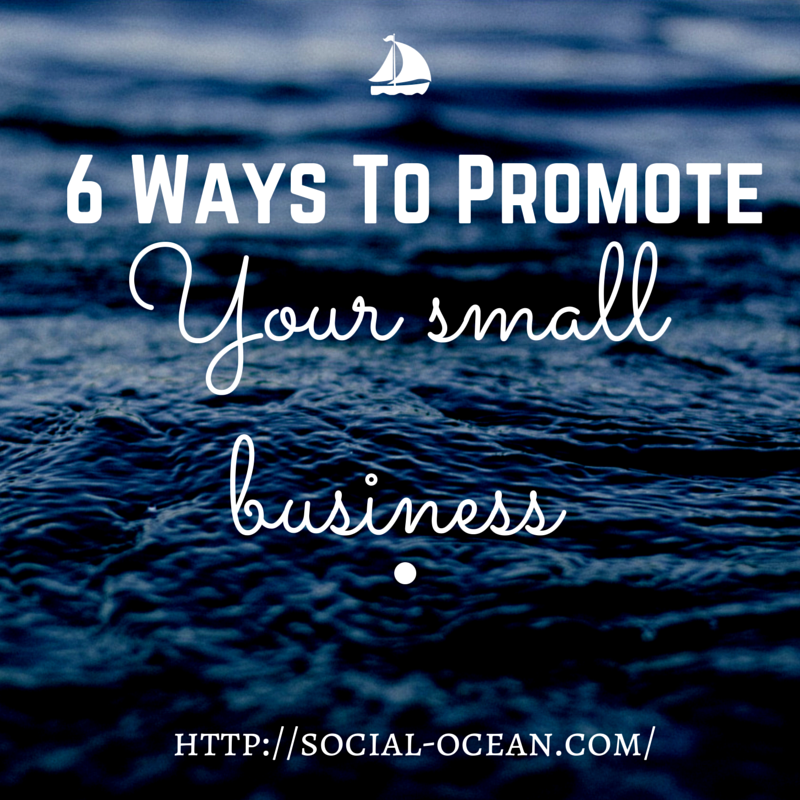 6 Ways To Promote Your Small Business